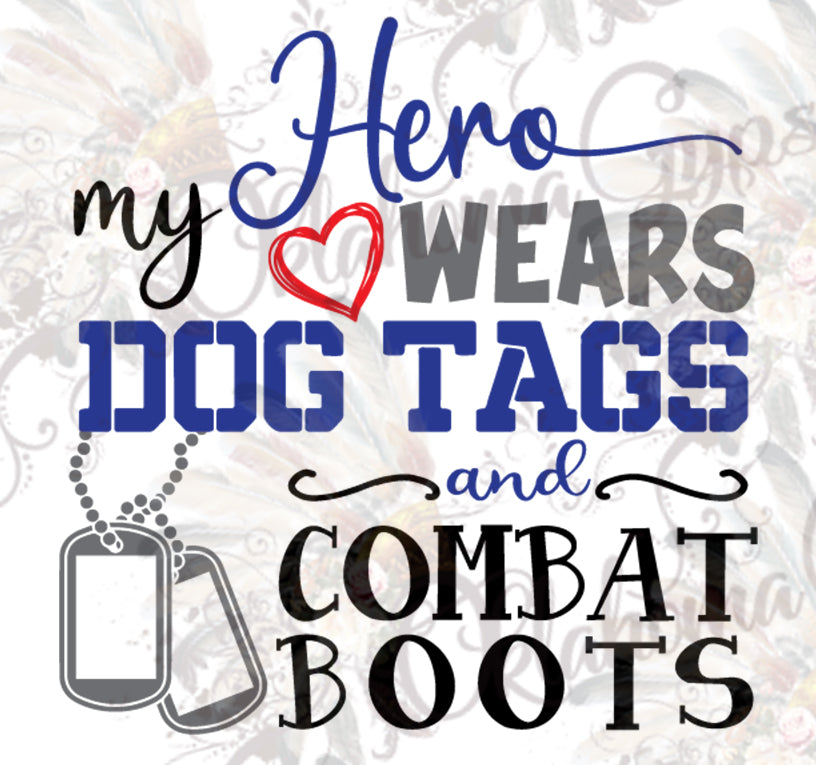 My Hero Wears Dog Tags And Combat Boots Digital File