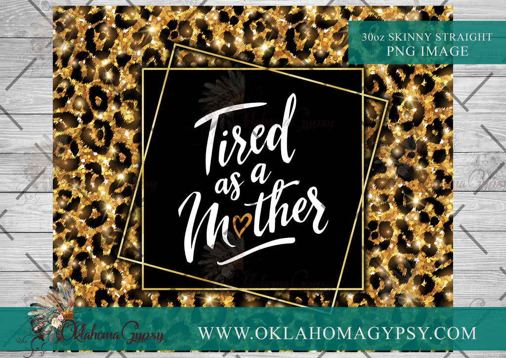 30oz Skinny Straight Leopard Glitter Tired As A Mother Wrap Digital File
