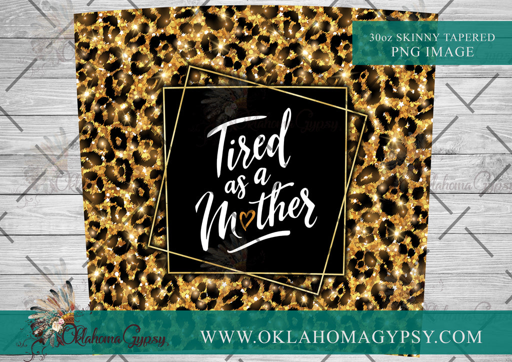 30oz Skinny Tapered Leopard Glitter Tired As A Mother Wrap Digital File