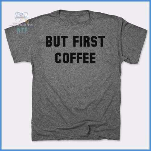 But First Coffee (Mens)