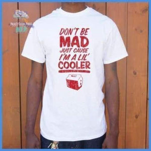 Don't Be Mad Cause I'm A Lil' Cooler (Mens)