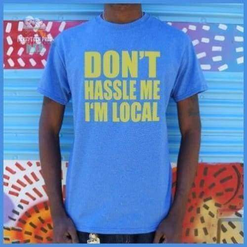 Don't Hassle Me I'm Local (Mens)
