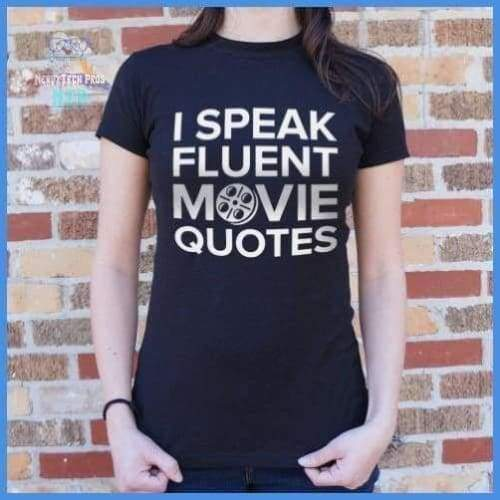 I Speak Fluent Movie Quotes (Ladies)
