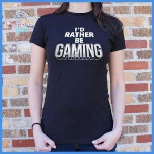 I'd Rather Be Gaming (Ladies)