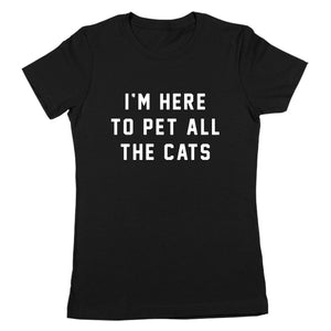 I'm Here To Pet All The Cats Women's Fit T-Shirt