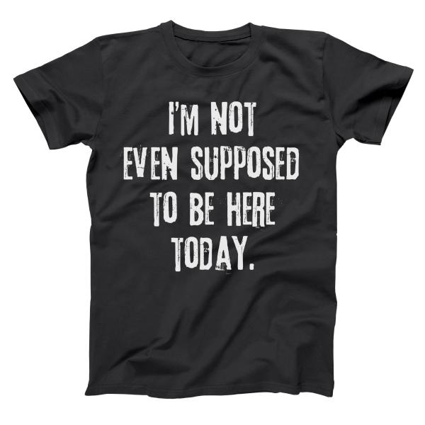 Not Even Supposed To Be Here (White Ink) Men's T-Shirt