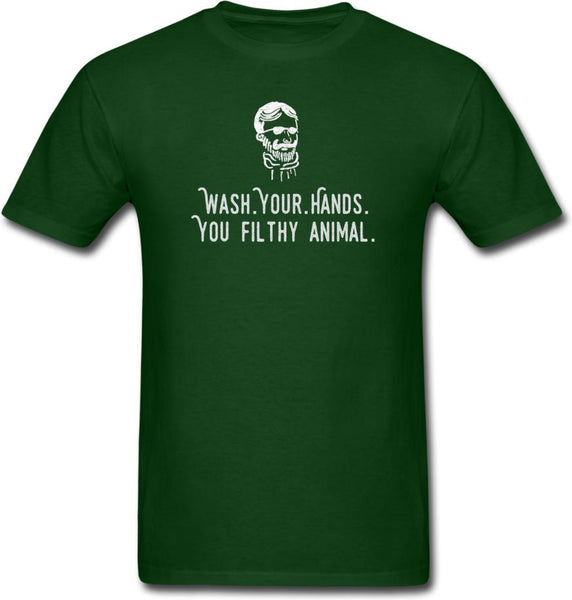 Wash Your Hands, you filthy animal-Mens/ Unisex Tee - forest green