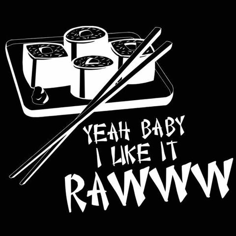 Ya Baby I Like It Raw Sushi Men's T-Shirt