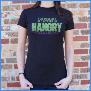 You Wouldn't Like Me When I'm Hangry (Ladies)