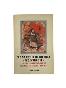 We Do Not Fear The Anarchy--We Invoke It