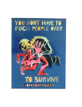 Load image into Gallery viewer, You Don't Have to Fuck People Over To Survive