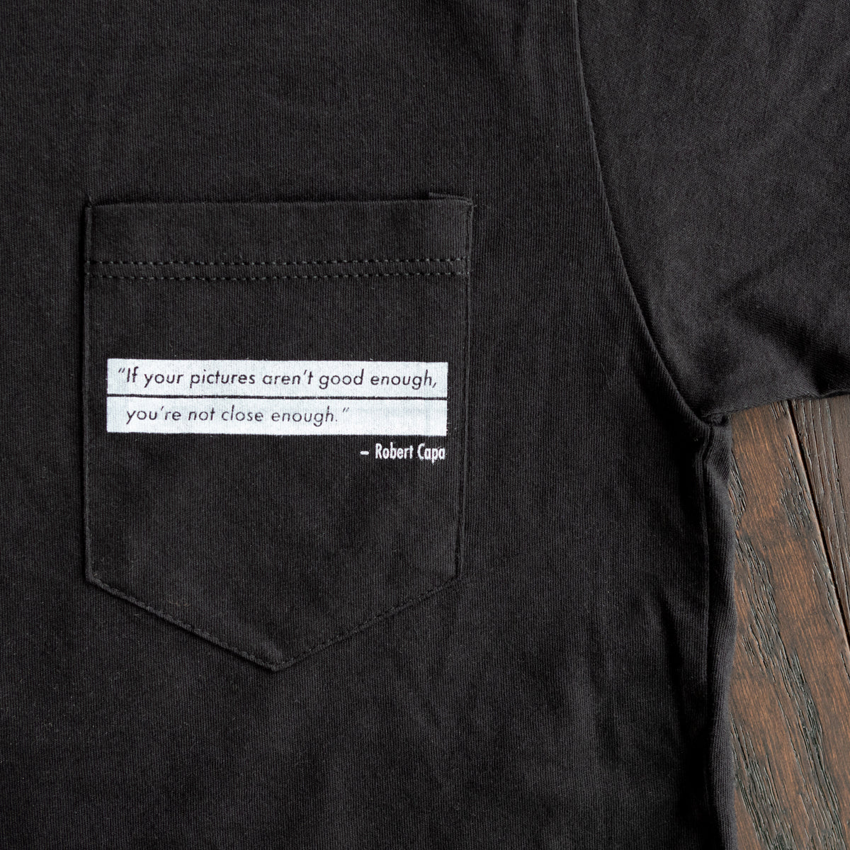 """If your pictures aren't good enough, you're not close enough."" Pocket T-Shirt, Black, Mens, Small"