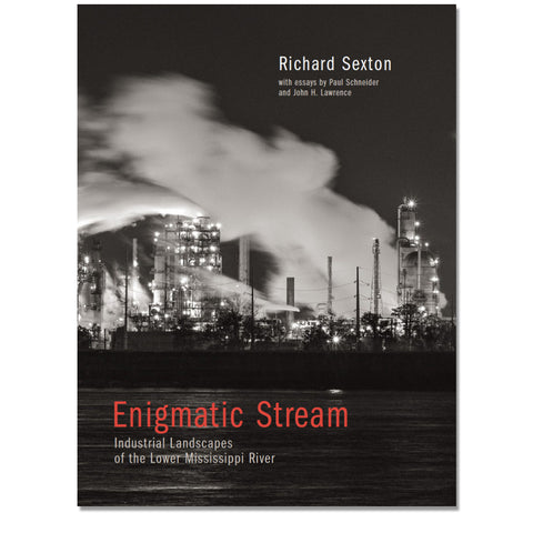 Richard Sexton: Enigmatic Stream: Industrial Landscapes of the Lower Mississippi River, 2018 - Signed