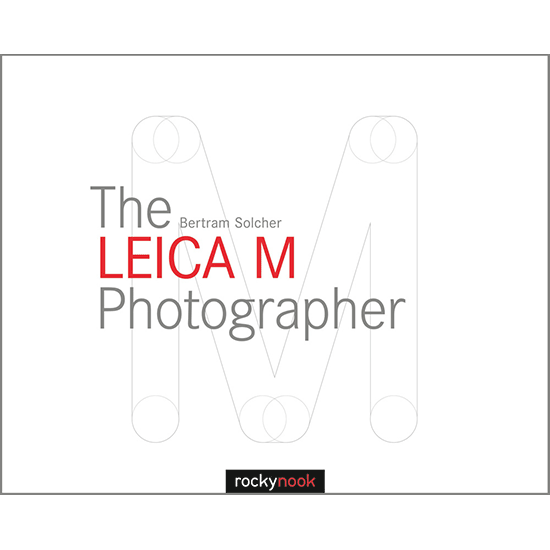 The Leica M Photographer: By Bertram Solcher