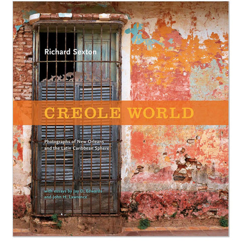 Creole World: Photographs of New Orleans and the Latin Carribean Sphere by Richard Sexton