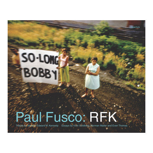 Paul Fusco: RFK, First Aperture Edition, 2008