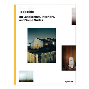 The Photography Workshop Series: Todd Hido on Landscapes, Interiors, and the Nude, 2014