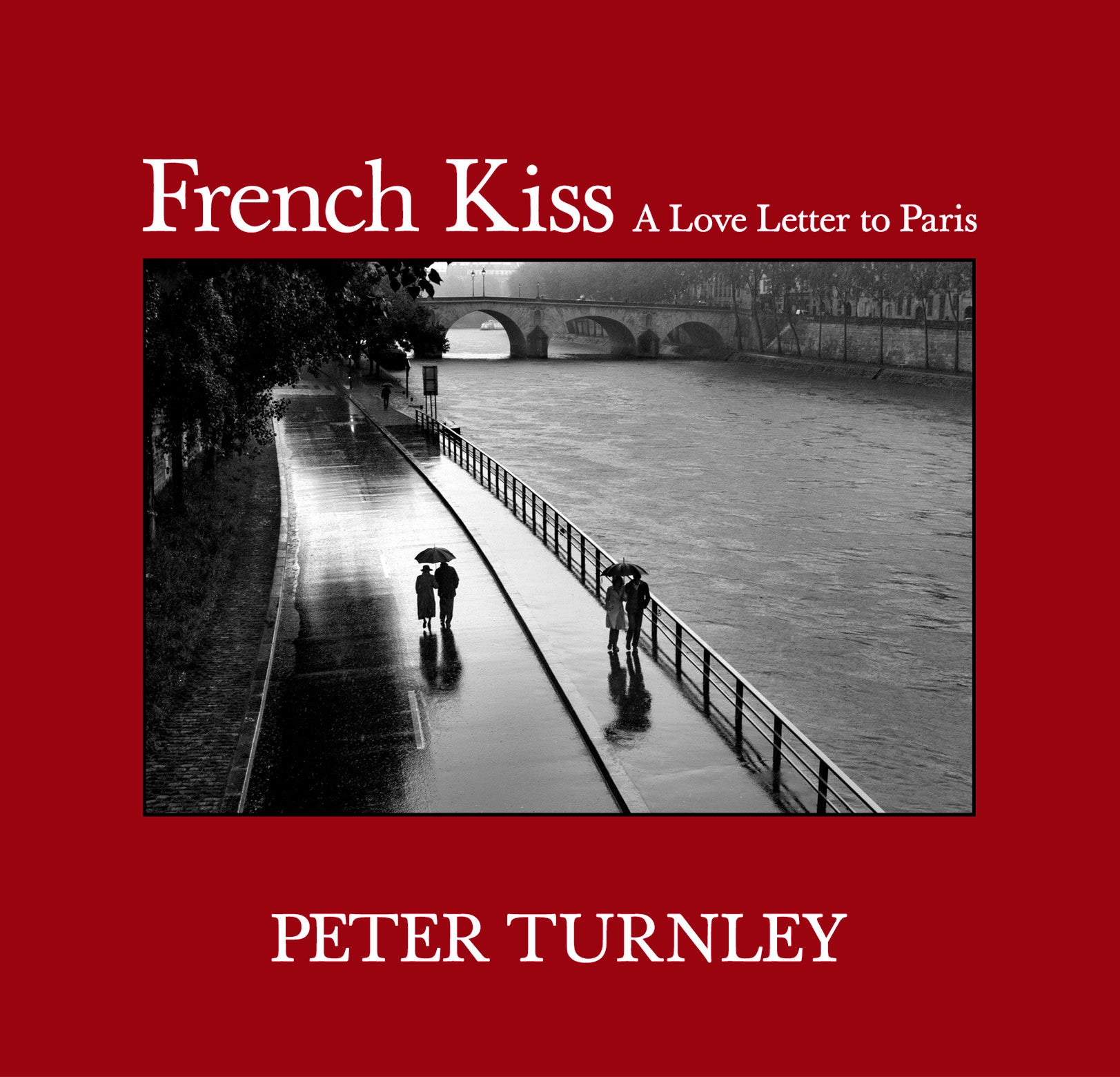Peter Turnley: French Kiss, A Love Letter to Paris, 2013