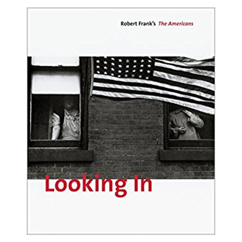 "Robert Frank: Looking In, Robert Frank's ""The Americans"" Expanded Edition, 2009"