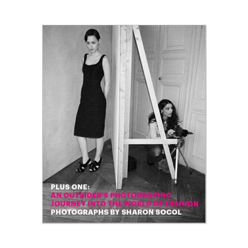 Sharon Socol: Plus One, An Outsider's Photographic Journey into the World of Fashion, 2013