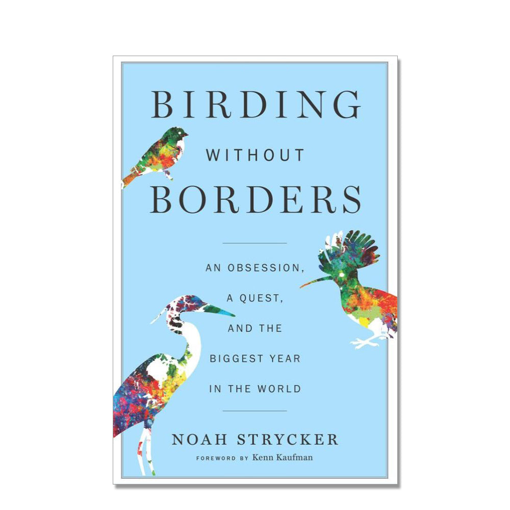 Noah Strycker: Birding Without Borders, An Obsession, A Quest, and the Biggest Year in the World, 2017 - Signed