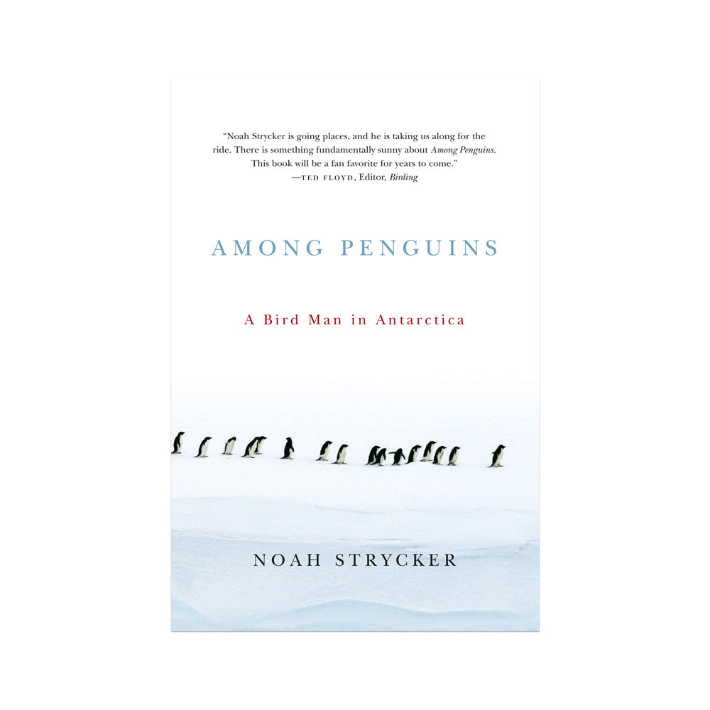 Noah Strycker: Among Penguins, A Bird Man in Antartica, 2011<br />