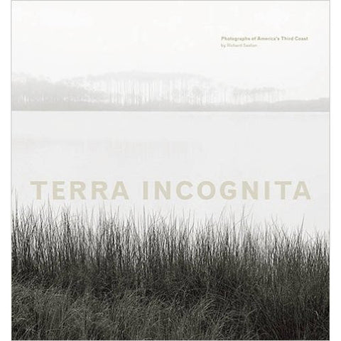 Terra Incognita: Photographs of America's Third Coast by Richard Sexton