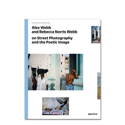 The Photography Workshop Series: Alex Webb & Rebecca Norris Webb on Street Photography and the Poetic Image, 2014 - Signed