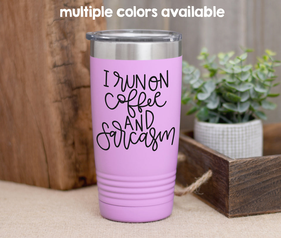 I Run On Coffee and Sarcasm Coffee Tumbler