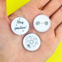 Load image into Gallery viewer, STAY POSITIVE Pinback Buttons