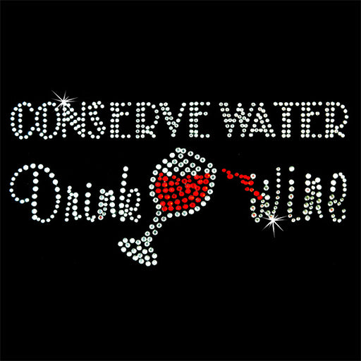 Hot Fix Rhinestone Heat Transfer Motif Conserve Water Drink Wine - Threadart.com