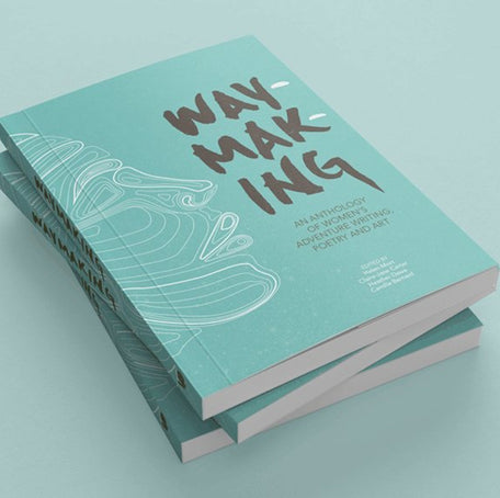 Waymaking: an anthology of women's adventure writing and art