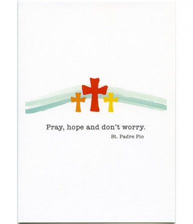 Pray, Hope and Don't Worry St. Padre Pio Encouragement Card