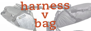 Harnesses vs all-in-one bags