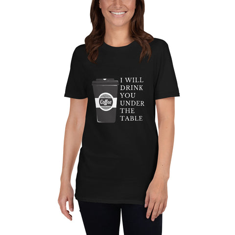 I will Drink You Under The Table Coffee Tshirt