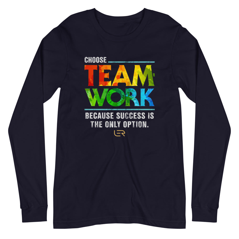 Choose Teamwork, Because Success Is The Only Option (Unisex Long-sleeve Tee) Mottos