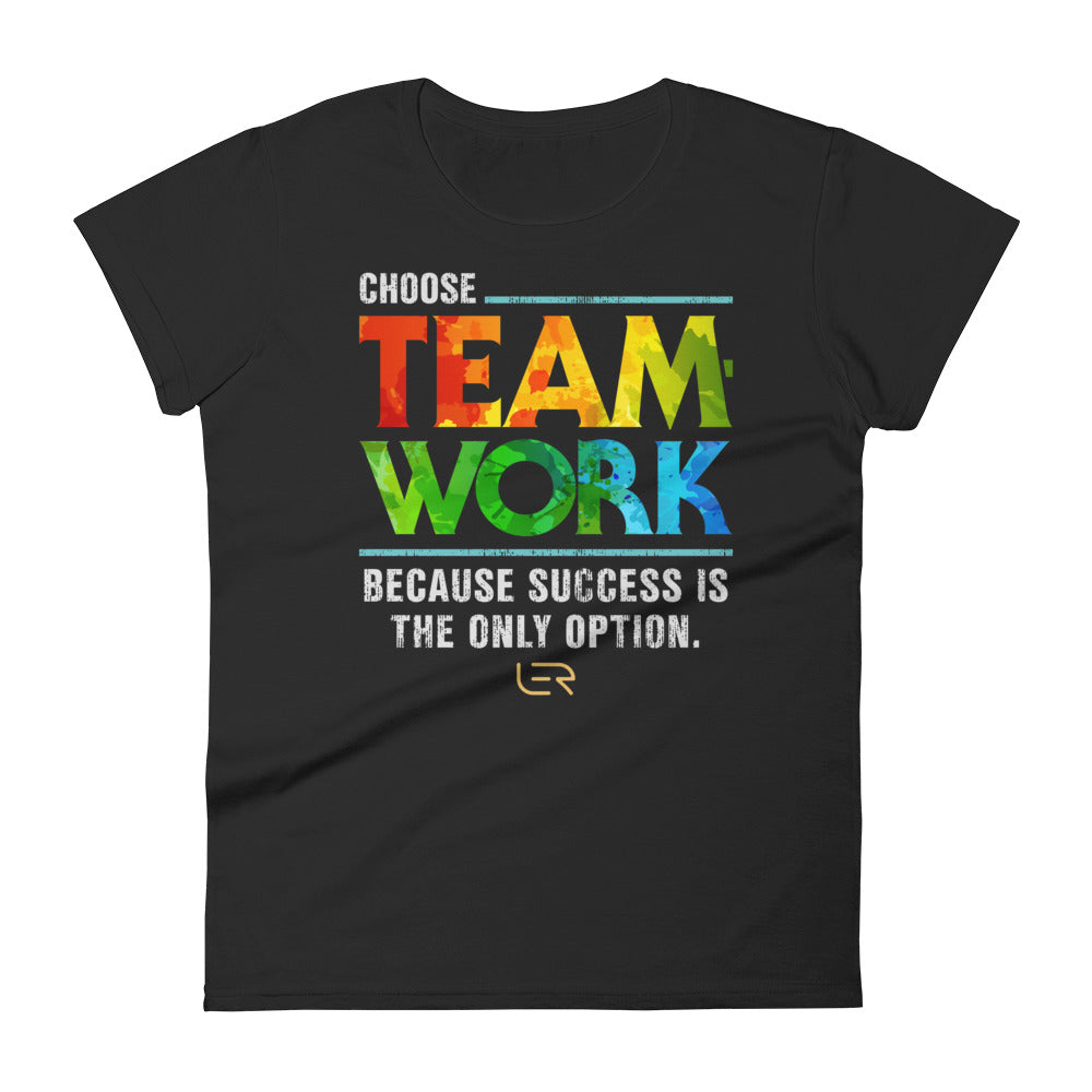 Choose Teamwork, Because Success Is The Only Option (Women's Crew-neck Tee) Mottos