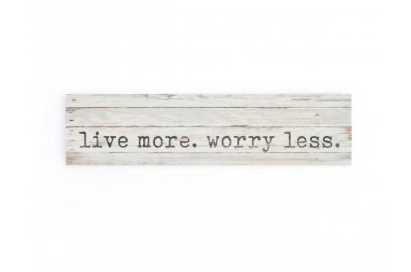 Live More Worry Less Mini Sign