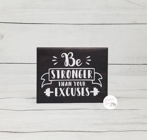 Be Stronger Than Your Excuses Wooden Shelf Sign