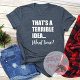 That's A Terrible Idea... What Time? Shirt Best Friends Shirt BFF - Elliefont Styles