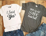 I Said Yes Shirt | That's What She Said Shirt | LBGT Couples Wedding Honeymoon Shirts - Elliefont Styles