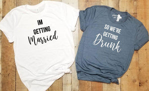 I'm Getting Married | So We're Getting Drunk Bachelorette Party Bridal Wedding Wedding Shirts - Elliefont Styles