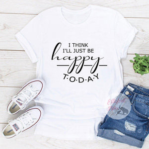 i'll just choose to be happy today shirt