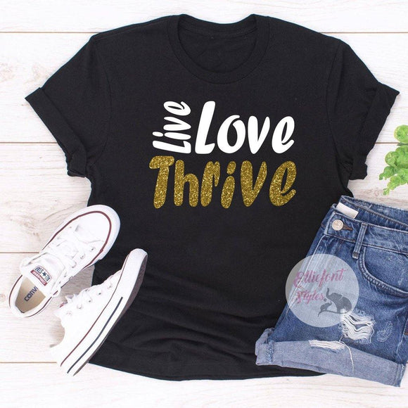 live love thrive shirt