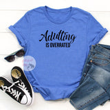 adulting is overrated shirt