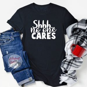 Shhh...No One Cares Funny Shirts