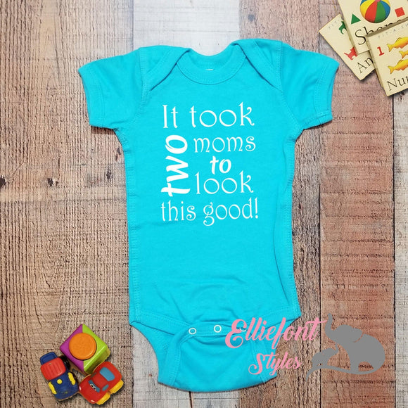 It Took Two Moms To Look This Good Infant One Piece / Proud baby / 2 Moms / Baby Bodysuit / LGBT Gay Lesbian  / Baby shower gift / Newborn - Elliefont Styles