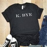K. BYE Adult Humor Light Weight Adult Unisex TShirt - Elliefont Styles