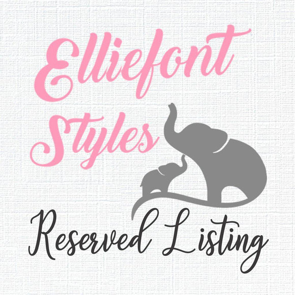 Reserved Listing for Shannon - Elliefont Styles