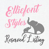 Reserved Item for Colleen - Elliefont Styles